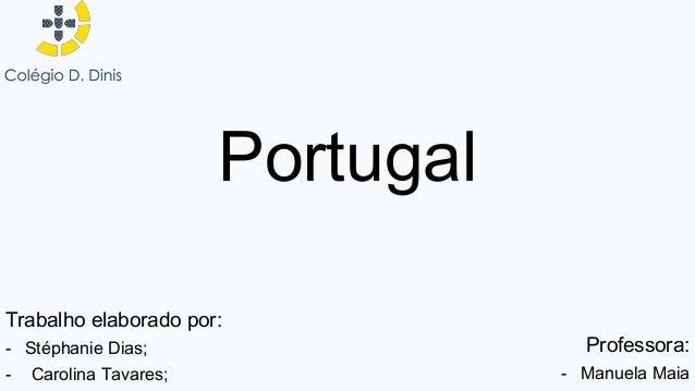 Portugal Trabalho elaborado por: - Stéphanie Dias; - Carolina Tavares; Professora: - Manuela Maia