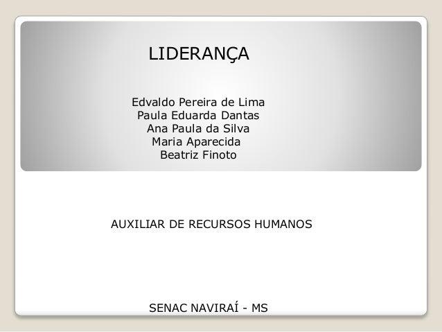 LIDERANÇA Edvaldo Pereira de Lima Paula Eduarda Dantas Ana Paula da Silva Maria Aparecida Beatriz Finoto SENAC NAVIRAÍ - M...