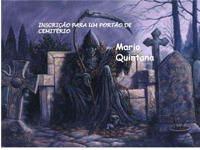 INSCRIÇÃO PARA UM PORTÃO DE CEMITÉRIO Mario Quintana