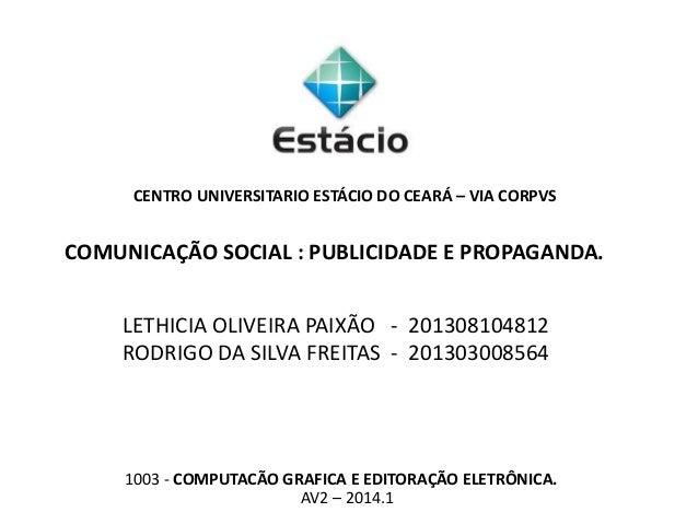 CENTRO UNIVERSITARIO ESTÁCIO DO CEARÁ – VIA CORPVS COMUNICAÇÃO SOCIAL : PUBLICIDADE E PROPAGANDA. 1003 - COMPUTACÃO GRAFIC...