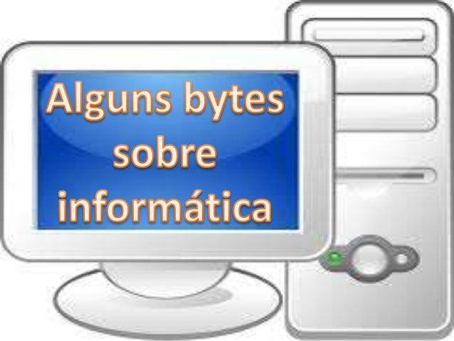 Bits e Bytes • Bit é a sigla para Binary Digit, que em português significa dígito binário, ou seja, é a menor unidade de i...