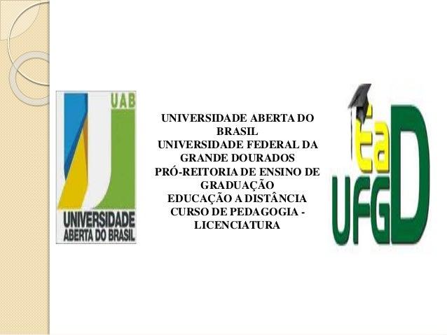 UNIVERSIDADE ABERTA DO BRASIL UNIVERSIDADE FEDERAL DA GRANDE DOURADOS PRÓ-REITORIA DE ENSINO DE GRADUAÇÃO EDUCAÇÃO A DISTÂ...