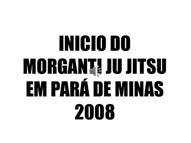 INICIO DO MORGANTI JU JITSU EM PARÁ DE MINAS 2008
