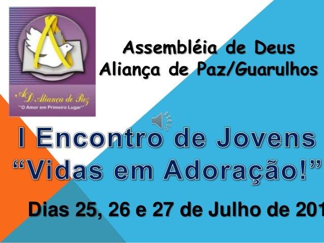 Assembléia de Deus Aliança de Paz/Guarulhos Dias 25, 26 e 27 de Julho de 201