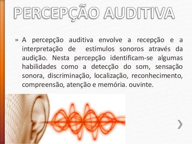 » A percepção auditiva envolve a recepção e a interpretação de estímulos sonoros através da audição. Nesta percepção ident...