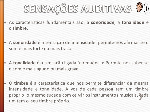 » As características fundamentais são: a sonoridade, a tonalidade e o timbre. » A sonoridade é a sensação de intensidade: ...