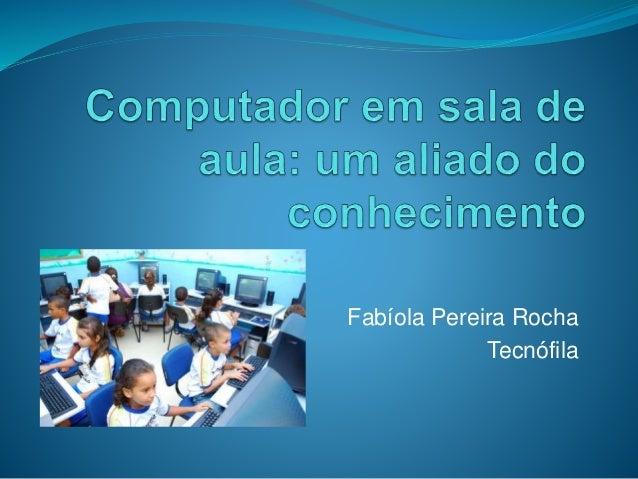 Fabíola Pereira Rocha  Tecnófila