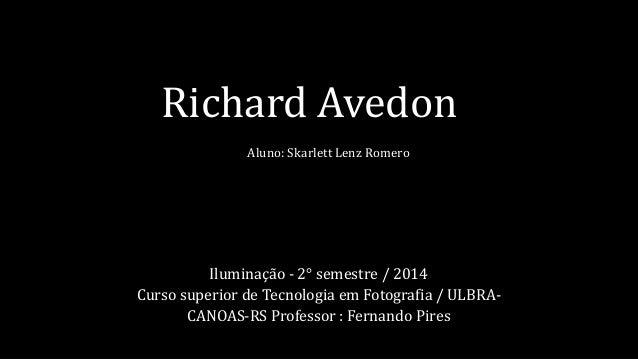 Richard Avedon  Aluno: Skarlett Lenz Romero  Iluminação - 2° semestre / 2014  Curso superior de Tecnologia em Fotografia /...