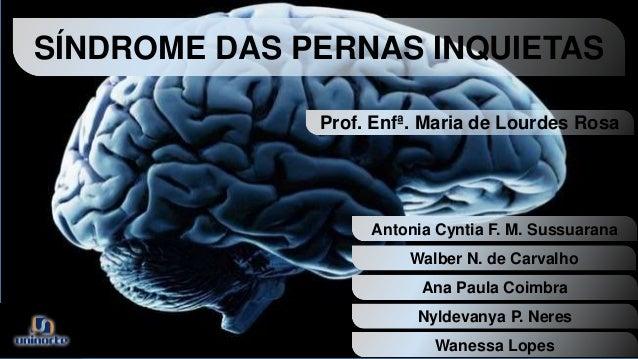 SÍNDROME DAS PERNAS INQUIETAS  Prof. Enfª. Maria de Lourdes Rosa  Antonia Cyntia F. M. Sussuarana  Walber N. de Carvalho  ...