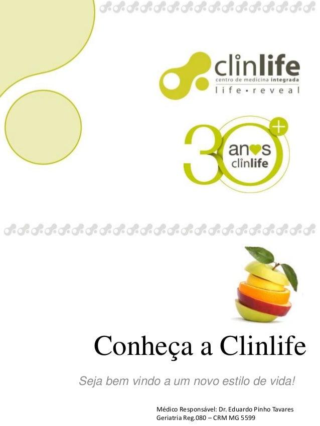 Conheça a Clinlife  Seja bem vindo a um novo estilo de vida!  Médico Responsável: Dr. Eduardo Pinho Tavares  Geriatria Reg...