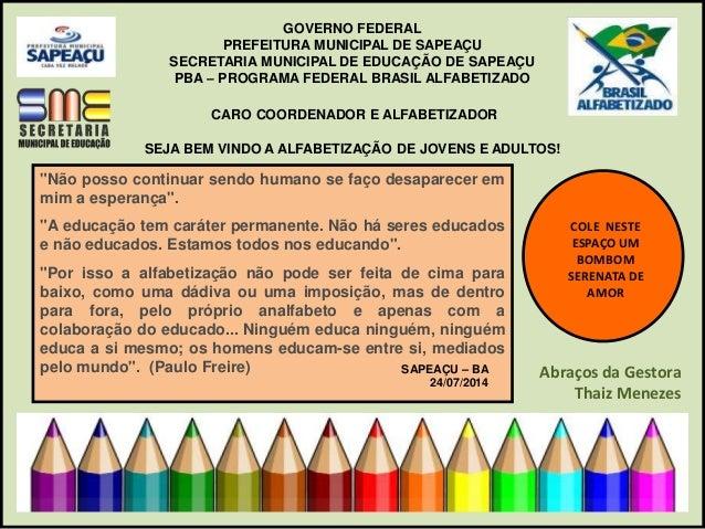 GOVERNO FEDERAL  PREFEITURA MUNICIPAL DE SAPEAÇU  SECRETARIA MUNICIPAL DE EDUCAÇÃO DE SAPEAÇU  PBA – PROGRAMA FEDERAL BRAS...
