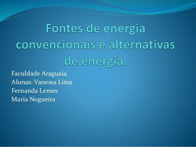 Faculdade Araguaia  Alunas: Vanessa Lima  Fernanda Lemes  Maria Nogueira