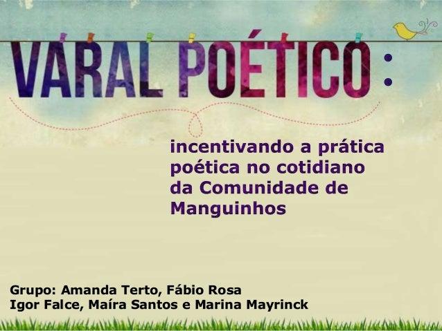 Grupo: Amanda Terto, Fábio Rosa  Igor Falce, Maíra Santos e Marina Mayrinck