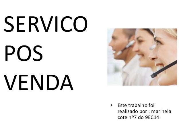 • Este trabalho foi  realizado por : marinela  cote nº7 do 9EC14  SERVICO  POS  VENDA
