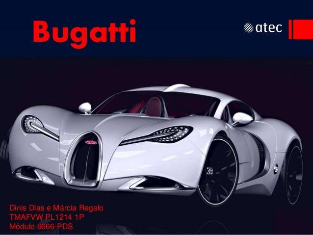 Bugatti  Dinis Dias e Márcia Regalo  TMAFVW PL1214 1P  Módulo 6666-PDS