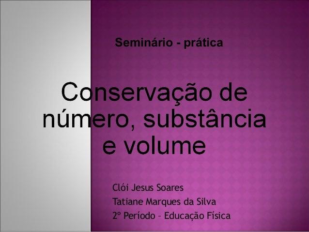 Seminário - prática  Clói Jesus Soares  Tatiane Marques da Silva  2º Período – Educação Física