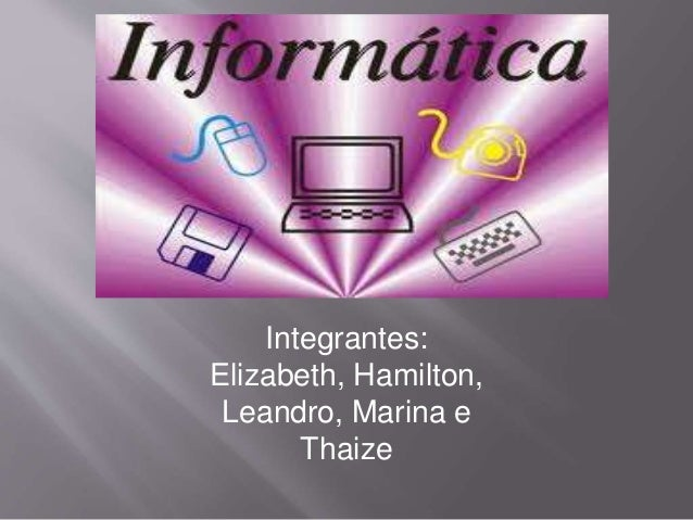 Integrantes:  Elizabeth, Hamilton,  Leandro, Marina e  Thaize