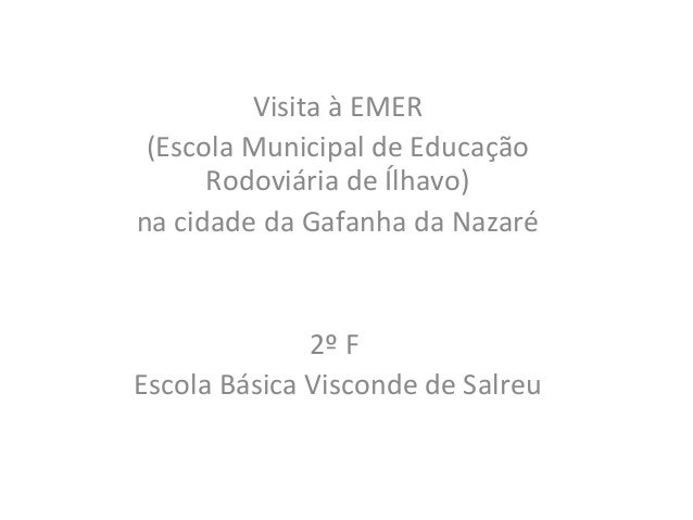 Visita à EMER  (Escola Municipal de Educação  Rodoviária de Ílhavo)  na cidade da Gafanha da Nazaré  2º F  Escola Básica V...