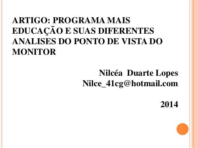 ARTIGO: PROGRAMA MAIS  EDUCAÇÃO E SUAS DIFERENTES  ANALISES DO PONTO DE VISTA DO  MONITOR  Nilcéa Duarte Lopes  Nilce_41cg...
