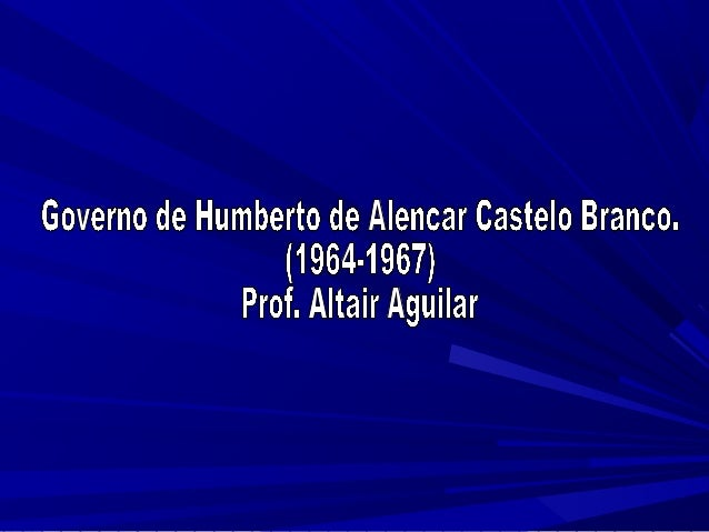 Presidente militar da república  brasileira (1964-1967) nascido em  Fortaleza, CE, primeiro presidente  do regime militar,...