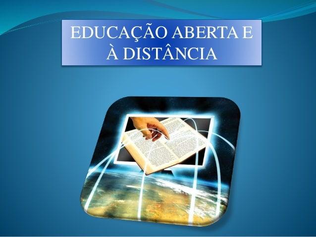 EDUCAÇÃO ABERTA E  À DISTÂNCIA