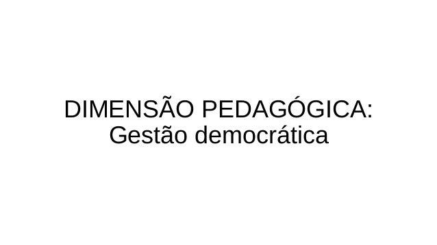 DIMENSÃO PEDAGÓGICA:  Gestão democrática