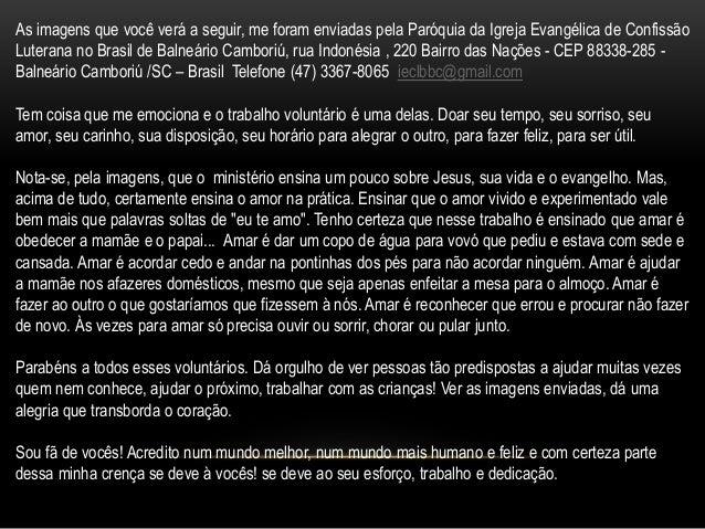 As imagens que você verá a seguir, me foram enviadas pela Paróquia da Igreja Evangélica de Confissão Luterana no Brasil de...