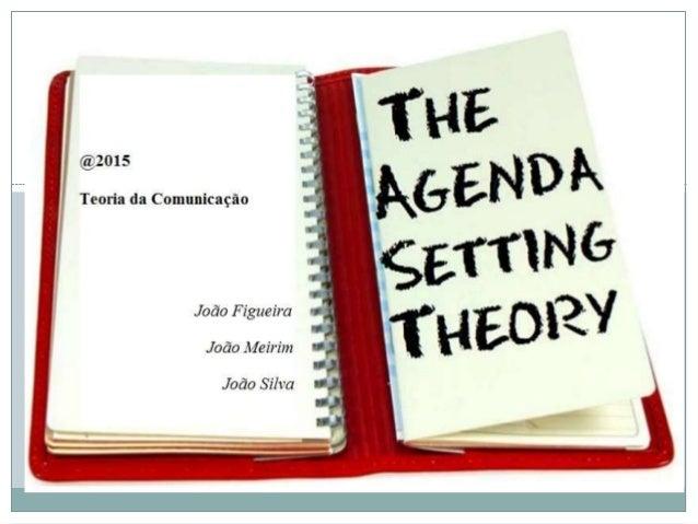 Teoria do Agenda Setting Origem  Também conhecida por Agendamento, a Teoria do Agenda Setting é uma teoria de Comunicação...