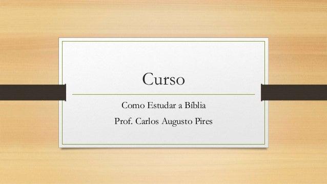 Curso Como Estudar a Bíblia Prof. Carlos Augusto Pires