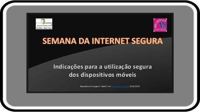 """Indicações para a utilização segura dos dispositivos móveis Baseado em imagem """"tablet"""" em www.seguranet.pt, 9/02/2015"""
