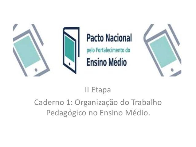 II Etapa Caderno 1: Organização do Trabalho Pedagógico no Ensino Médio.