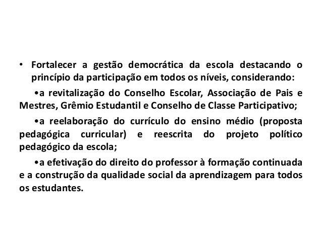 • Fortalecer a gestão democrática da escola destacando o princípio da participação em todos os níveis, considerando: •a re...