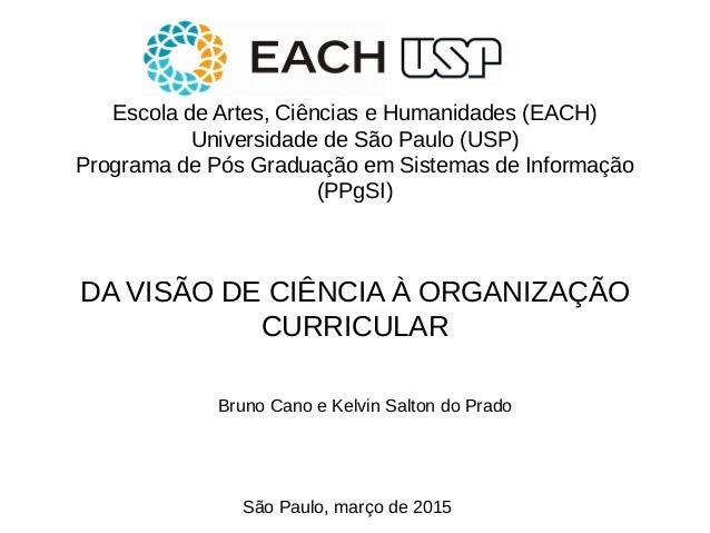 Escola de Artes, Ciências e Humanidades (EACH) Universidade de São Paulo (USP) Programa de Pós Graduação em Sistemas de In...