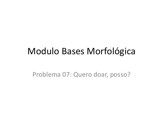 Modulo Bases Morfológica Problema 07: Quero doar, posso?