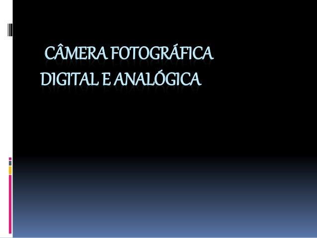 CÂMERA FOTOGRÁFICA DIGITAL E ANALÓGICA
