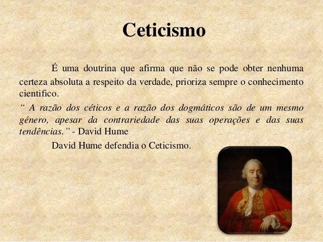 Ceticismo É uma doutrina que afirma que não se pode obter nenhuma certeza absoluta a respeito da verdade, prioriza sempre ...
