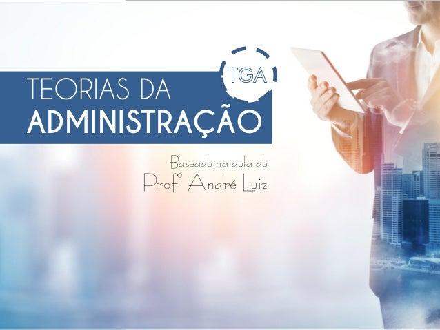 TEORIAS DA ADMINISTRAÇÃO Baseado na aula do Profº André Luiz