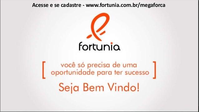Acesse e se cadastre - www.fortunia.com.br/megaforca