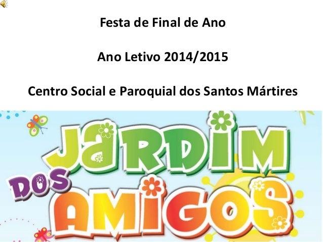 Festa de Final de Ano Ano Letivo 2014/2015 Centro Social e Paroquial dos Santos Mártires