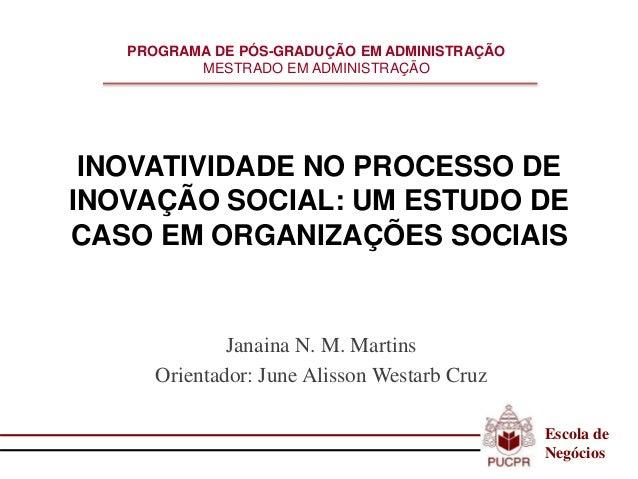 INOVATIVIDADE NO PROCESSO DE INOVAÇÃO SOCIAL: UM ESTUDO DE CASO EM ORGANIZAÇÕES SOCIAIS Janaina N. M. Martins Orientador: ...