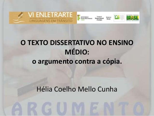 O TEXTO DISSERTATIVO NO ENSINO MÉDIO: o argumento contra a cópia. Hélia Coelho Mello Cunha