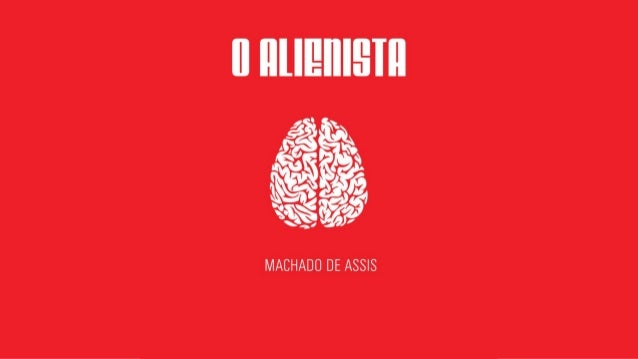 O ALIENISTA – DADOS DA OBRA.