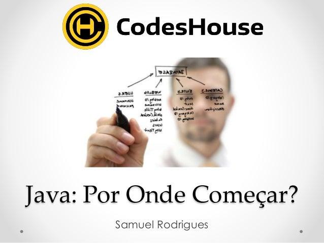 Java: Por Onde Começar? Samuel Rodrigues