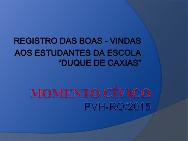 "REGISTRO DAS BOAS - VINDAS AOS ESTUDANTES DA ESCOLA ""DUQUE DE CAXIAS"""