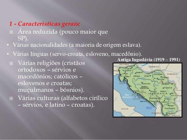 1 - Características gerais:  Área reduzida (pouco maior que SP).  Várias religiões (cristãos ortodoxos – sérvios e maced...