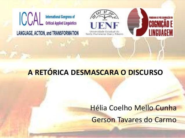 A RETÓRICA DESMASCARA O DISCURSO Hélia Coelho Mello Cunha Gerson Tavares do Carmo