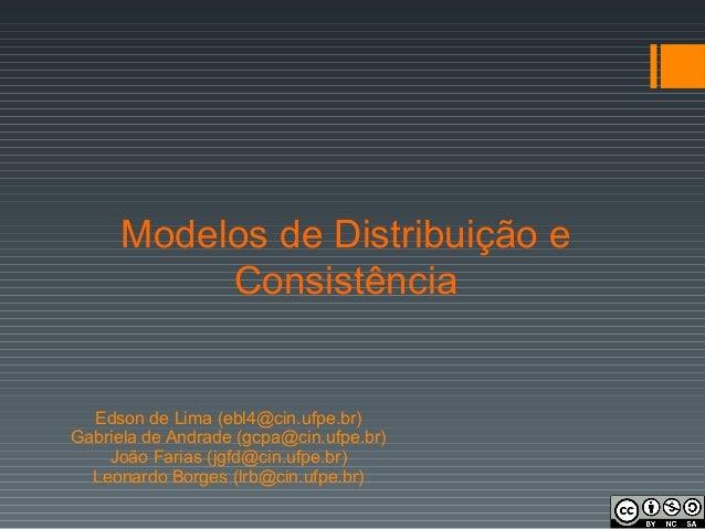Modelos de Distribuição e Consistência Edson de Lima (ebl4@cin.ufpe.br) Gabriela de Andrade (gcpa@cin.ufpe.br) João Farias...