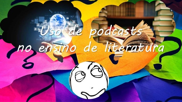 Uso de podcasts no ensino de literatura