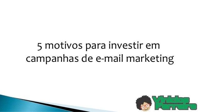 5 motivos para investir em campanhas de e-mail marketing