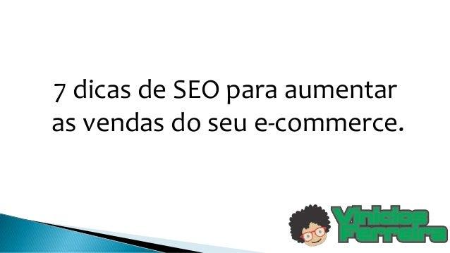 7 dicas de SEO para aumentar as vendas do seu e-commerce.